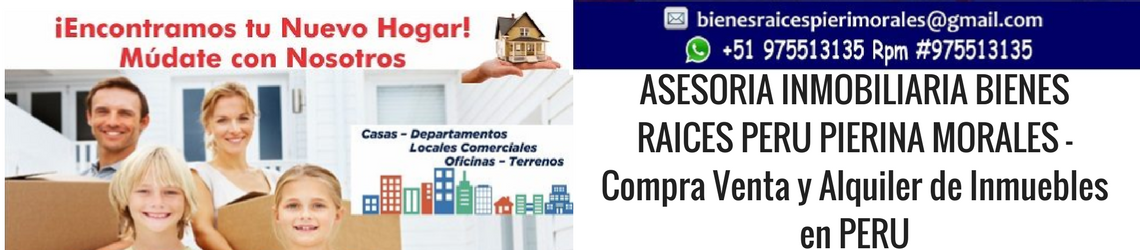 ASESORIA INMOBILIARIA BIENES RAICES PERU PIERINA MORALES – Compra Venta y Alquiler de Inmuebles en PERU - Latmeco.com